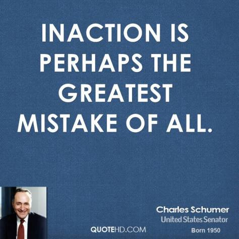 charles-schumer-politician-quote-inaction-is-perhaps-the-greatest